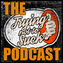 The Trying Not to Suck Podcast
